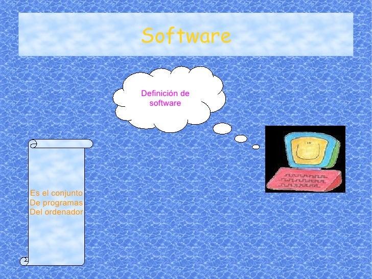 Software Definición de software Es el conjunto De programas Del ordenador