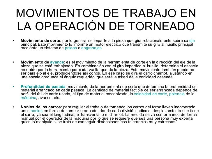 MOVIMIENTOS DE TRABAJO EN LA OPERACIÓN DE TORNEADO <ul><li>Movimiento de corte : por lo general se imparte a la pieza que ...