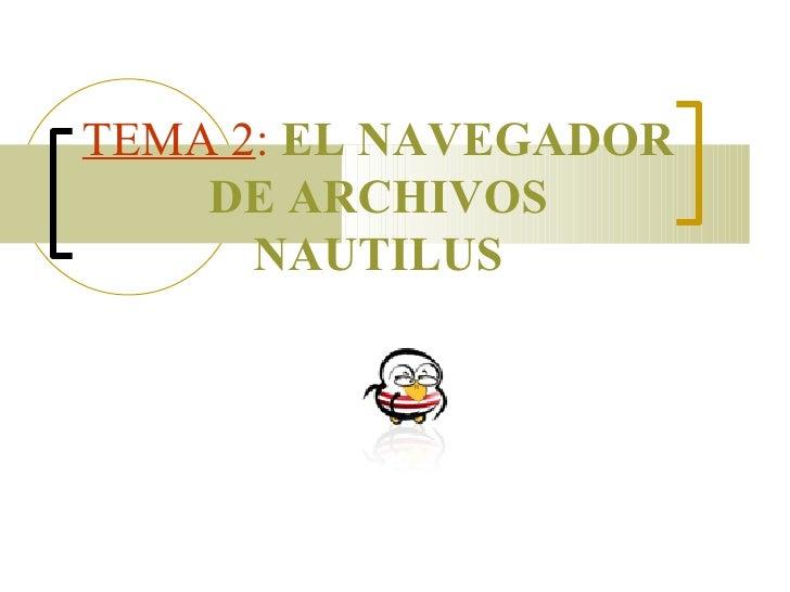 TEMA 2 :   EL NAVEGADOR DE ARCHIVOS NAUTILUS
