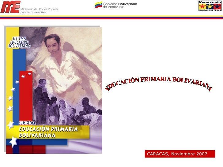EDUCACIÓN PRIMARIA BOLIVARIANA CARACAS, Noviembre 2007