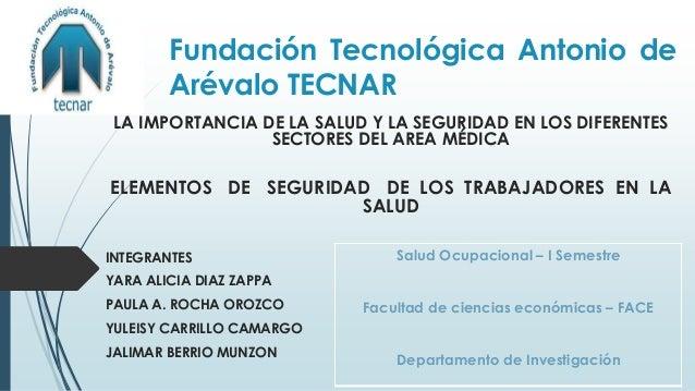 Fundación Tecnológica Antonio de Arévalo TECNAR LA IMPORTANCIA DE LA SALUD Y LA SEGURIDAD EN LOS DIFERENTES SECTORES DEL A...