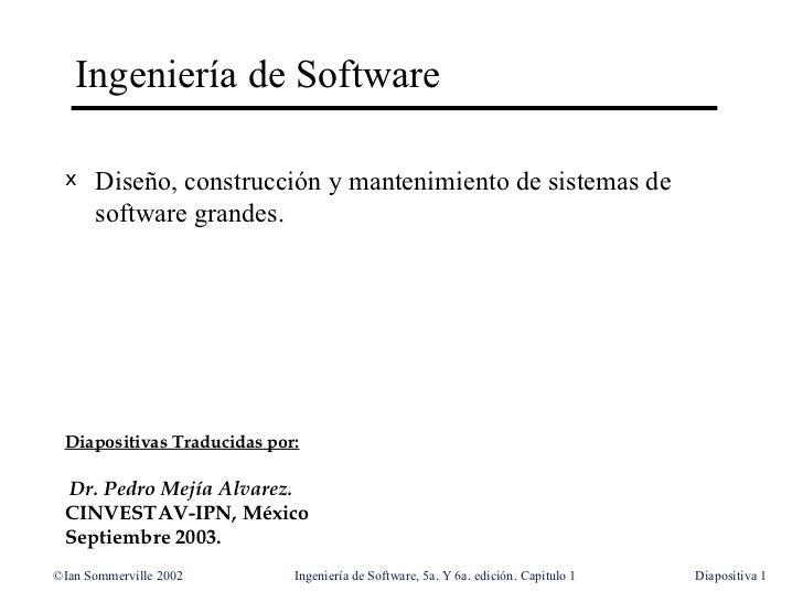 Ingeniería de Software <ul><li>Diseño, construcción y mantenimiento de sistemas de software grandes. </li></ul>Diapositiva...