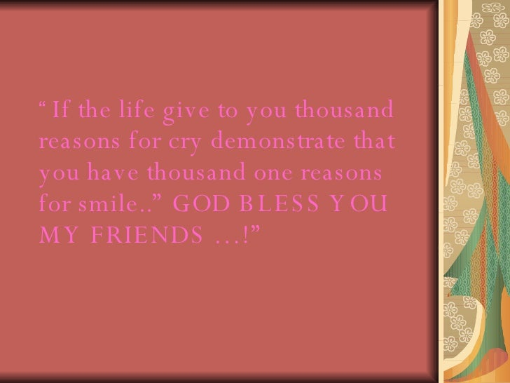 """<ul><li>""""  If the life give to you thousand reasons for cry demonstrate that you have thousand one reasons for smile.."""" GO..."""