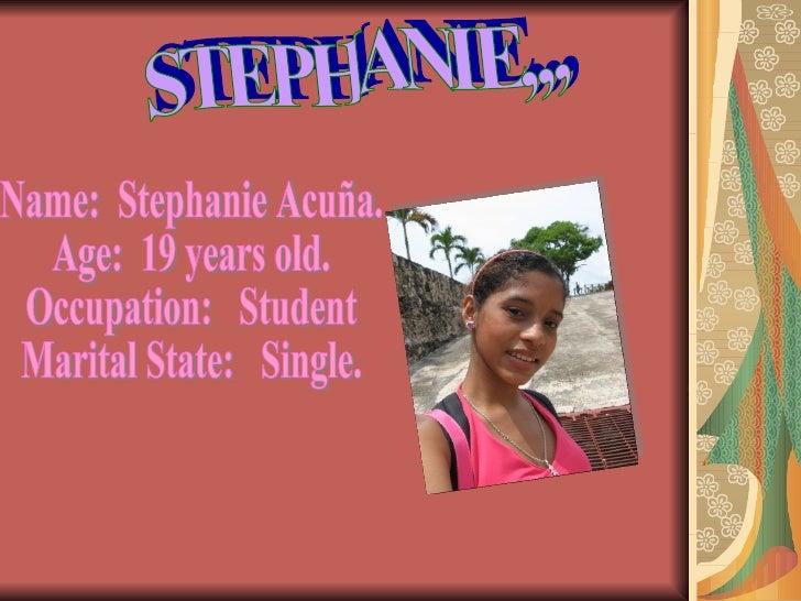 STEPHANIE,,, Name:  Stephanie Acuña. Age:  19 years old. Occupation:  Student Marital State:  Single.