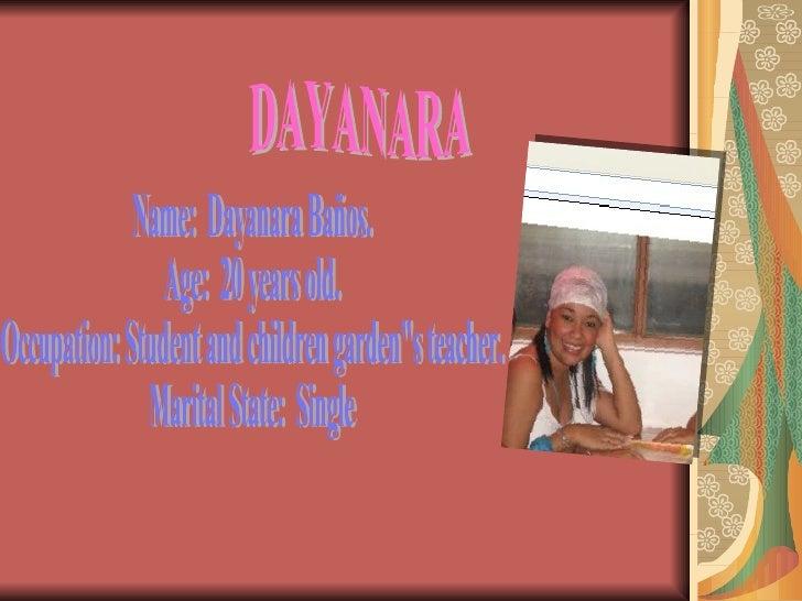 "Name:  Dayanara Baños. Age:  20 years old. Occupation: Student and children garden""s teacher. Marital State:  Single ..."
