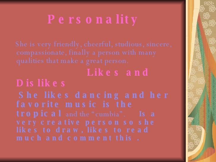 Personality <ul><li>She is very friendly, cheerful, studious, sincere, compassionate, finally a person with many qualities...