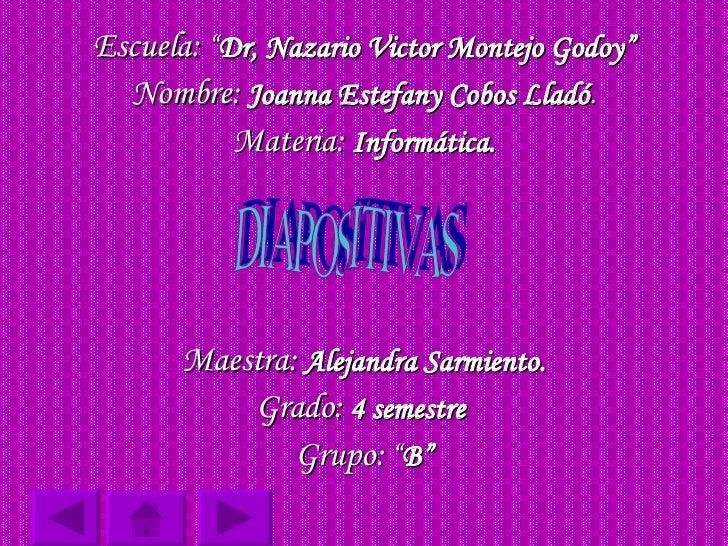 """<ul><li>Escuela:  """" Dr, Nazario Victor Montejo Godoy"""" </li></ul><ul><li>Nombre:   Joanna Estefany Cobos Lladó . </li></ul>..."""