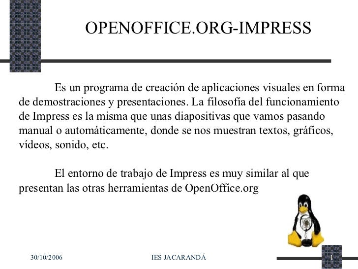 OPENOFFICE.ORG-IMPRESS Es un programa de creación de aplicaciones visuales en forma de demostraciones y presentaciones. La...