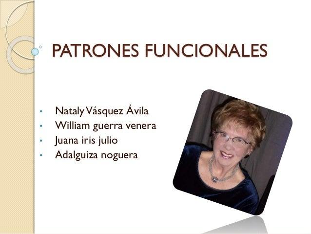 PATRONES FUNCIONALES • NatalyVásquez Ávila • William guerra venera • Juana iris julio • Adalguiza noguera