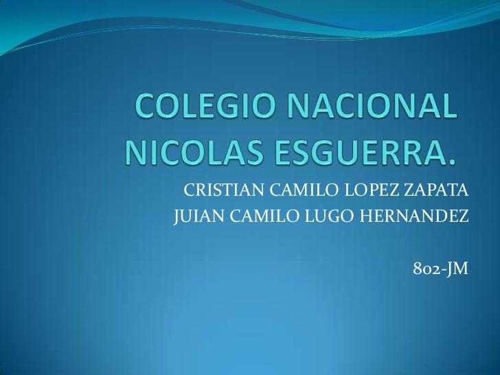 CRISTIAN CAMILO LOPEZ ZAPATAJUIAN CAMILO LUGO HERNANDEZ                       802-JM