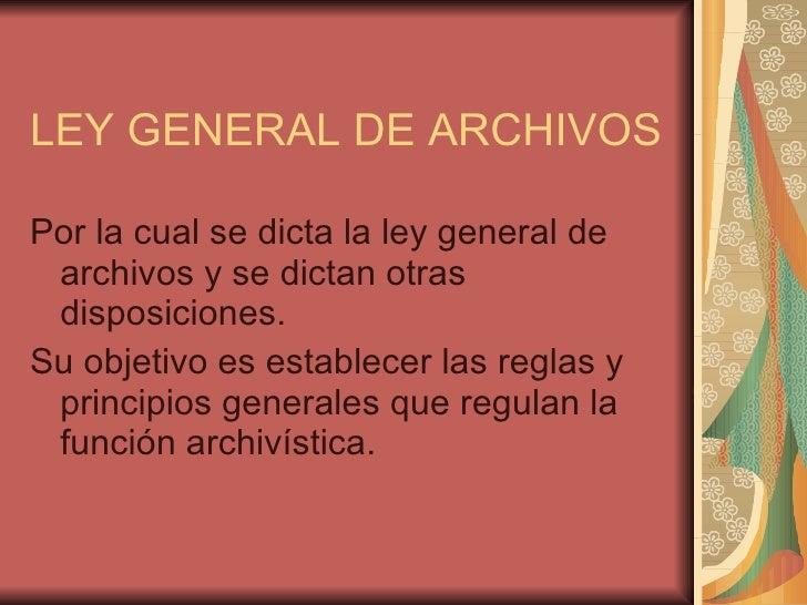 LEY GENERAL DE ARCHIVOS <ul><li>Por la cual se dicta la ley general de archivos y se dictan otras disposiciones. </li></ul...