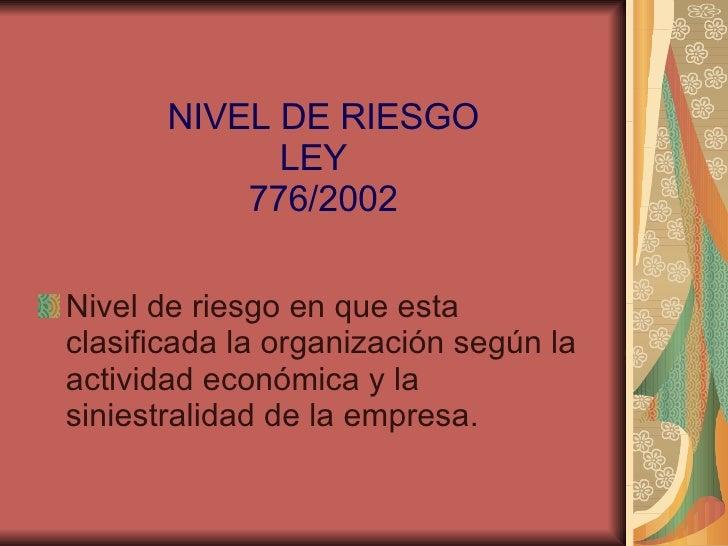 NIVEL DE RIESGO LEY  776/2002 <ul><li>Nivel de riesgo en que esta clasificada la organización según la actividad económica...