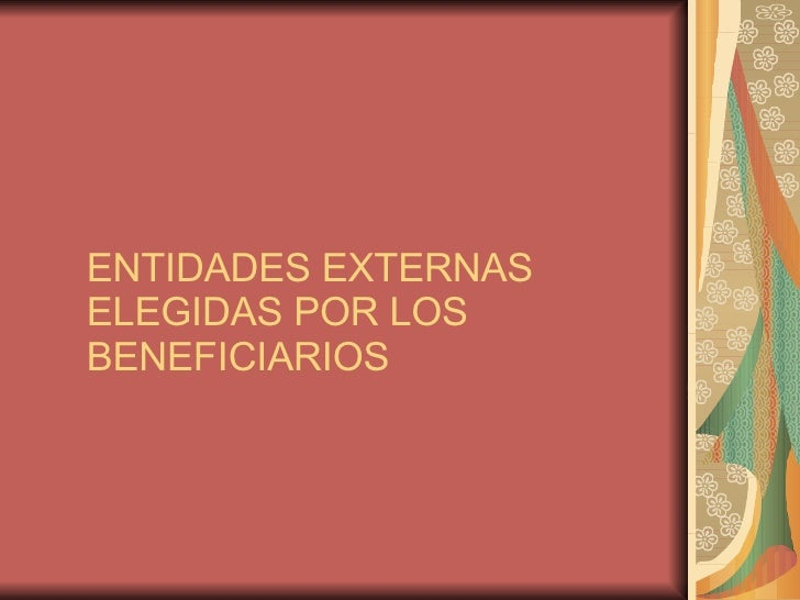 ENTIDADES EXTERNAS ELEGIDAS POR LOS BENEFICIARIOS