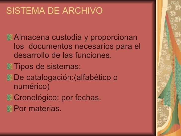 SISTEMA DE ARCHIVO  <ul><li>Almacena custodia y proporcionan los  documentos necesarios para el desarrollo de las funcione...