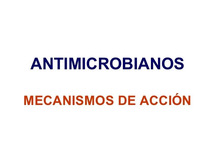 ANTIMICROBIANOS MECANISMOS DE ACCIÓN