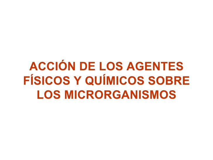ACCIÓN DE LOS AGENTES FÍSICOS Y QUÍMICOS SOBRE LOS MICRORGANISMOS
