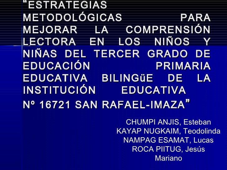 """"""" ESTRATEGIASMETODOLÓGICAS            PARAMEJORAR     LA   COMPRENSIÓNLECTORA EN LOS NIÑOS YNIÑAS DEL TERCER GRADO DEEDUCA..."""