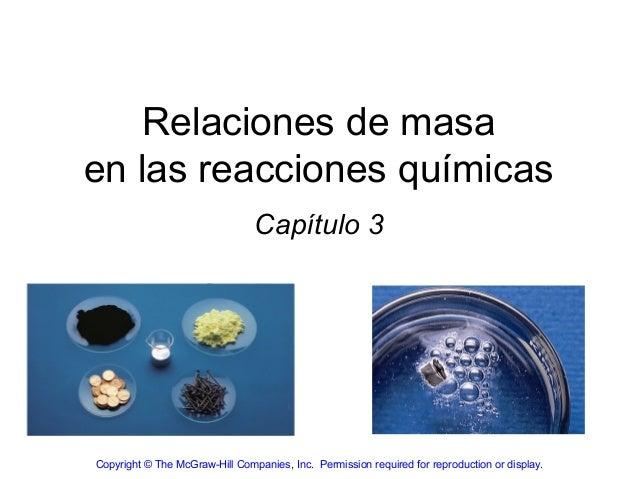 Relaciones de masaen las reacciones químicas                                Capítulo 3Copyright © The McGraw-Hill Companie...