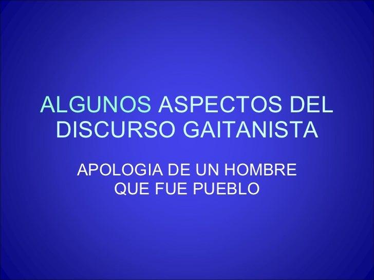 ALGUNOS  ASPECTOS DEL DISCURSO GAITANISTA APOLOGIA DE UN HOMBRE QUE FUE PUEBLO