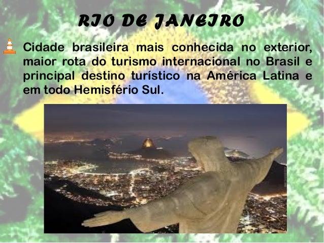 RIO DE JANEIRO  Cidade brasileira mais conhecida no exterior,  maior rota do turismo internacional no Brasil e  principal ...