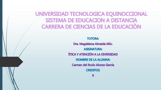 UNIVERSIDAD TECNOLOGICA EQUINOCCIONAL SISTEMA DE EDUCACION A DISTANCIA CARRERA DE CIENCIAS DE LA EDUCACIÒN TUTORA: Dra. Ma...