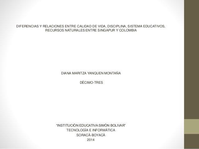 DIFERENCIAS Y RELACIONES ENTRE CALIDAD DE VIDA, DISCIPLINA, SISTEMA EDUCATIVOS, RECURSOS NATURALES ENTRE SINGAPUR Y COLOMB...