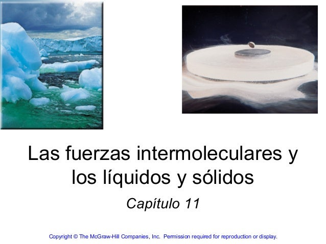 Las fuerzas intermoleculares y     los líquidos y sólidos                                Capítulo 11  Copyright © The McGr...