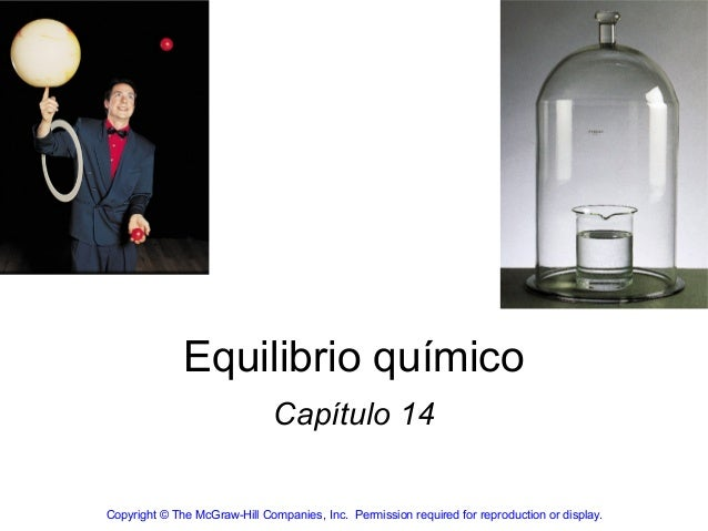 Equilibrio químico                              Capítulo 14Copyright © The McGraw-Hill Companies, Inc. Permission required...