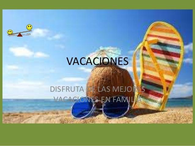 VACACIONES DISFRUTA DE LAS MEJORES VACACIONES EN FAMILIA