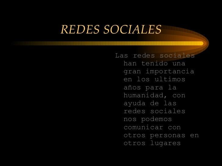 REDES SOCIALES <ul><li>Las redes sociales han tenido una gran importancia en los ultimos años para la humanidad, con ayuda...