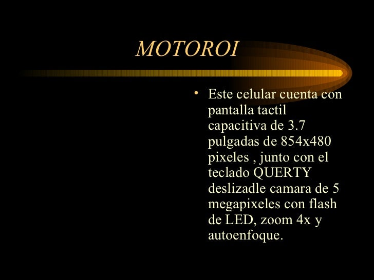MOTOROI <ul><li>Este celular cuenta con pantalla tactil capacitiva de 3.7 pulgadas de 854x480 pixeles , junto con el tecla...