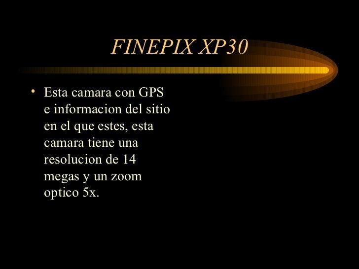 FINEPIX XP30 <ul><li>Esta camara con GPS e informacion del sitio en el que estes, esta camara tiene una resolucion de 14 m...