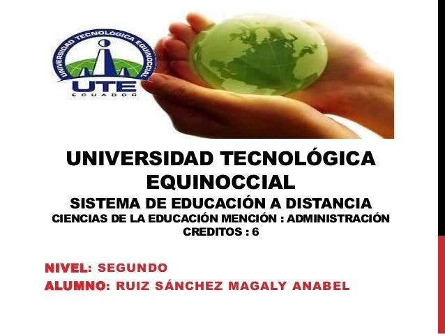 UNIVERSIDAD TECNOLÓGICA EQUINOCCIAL SISTEMA DE EDUCACIÓN A DISTANCIA CIENCIAS DE LA EDUCACIÓN MENCIÓN : ADMINISTRACIÓN CRE...
