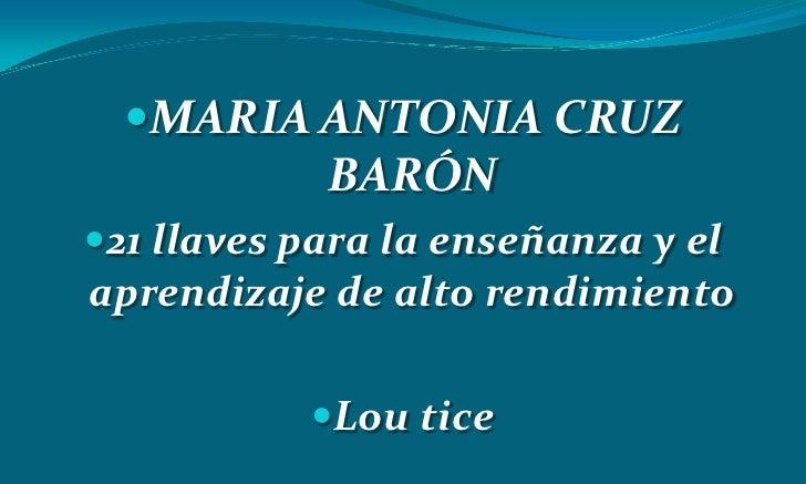 MARIA ANTONIA CRUZ            BARÓN21 llaves para la enseñanza y elaprendizaje de alto rendimiento           Lou tice