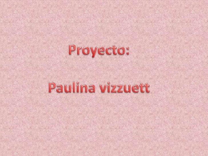 Proyecto:<br />Paulina vizzuett<br />