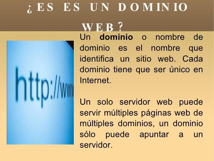 ¿ES ES UN DOMINIO WEB?   <ul><ul><li>Un  dominio  o nombre de dominio es el nombre que identifica un sitio web. Cada domin...