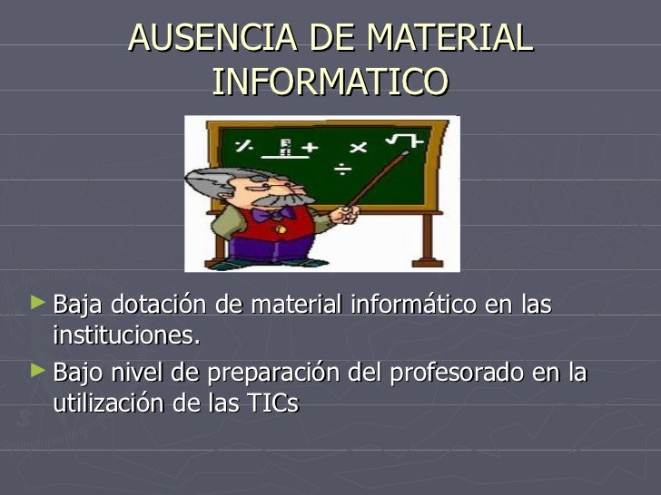 AUSENCIA DE MATERIAL INFORMATICO <ul><li>Baja dotación de material informático en las instituciones. </li></ul><ul><li>Baj...