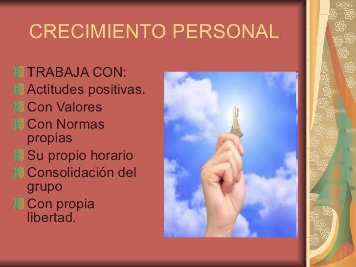 CRECIMIENTO PERSONAL <ul><li>TRABAJA CON: </li></ul><ul><li>Actitudes positivas. </li></ul><ul><li>Con Valores </li></ul><...