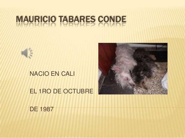 MAURICIO TABARES CONDE NACIO EN CALI EL 1RO DE OCTUBRE DE 1987