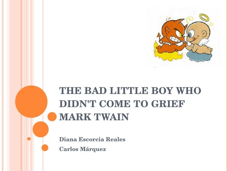 THE BAD LITTLE BOY WHO DIDN'T COME TO GRIEF  MARK TWAIN Diana Escorcia Reales Carlos Márquez