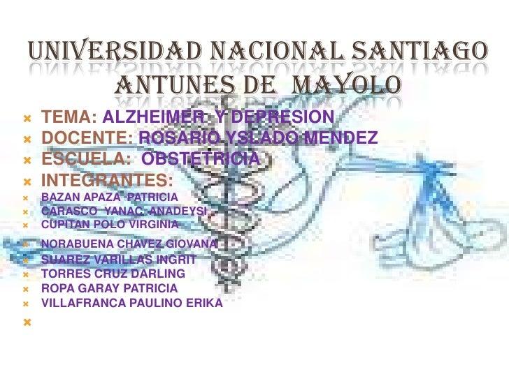 UNIVERSIDAD NACIONAL SANTIAGO     ANTUNES DE MAYOLO   TEMA: ALZHEIMER Y DEPRESION   DOCENTE: ROSARIO YSLADO MENDEZ   ES...
