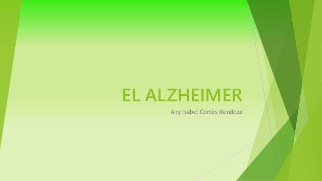 EL ALZHEIMER Any Isabel Cortés Mendoza