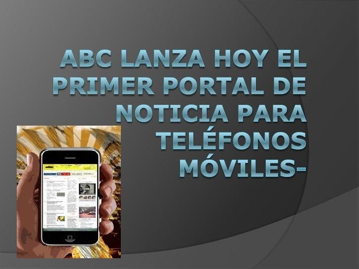 ABC LANZA HOY EL PRIMER PORTAL DE NOTICIA PARA TELÉFONOS MÓVILES-<br />
