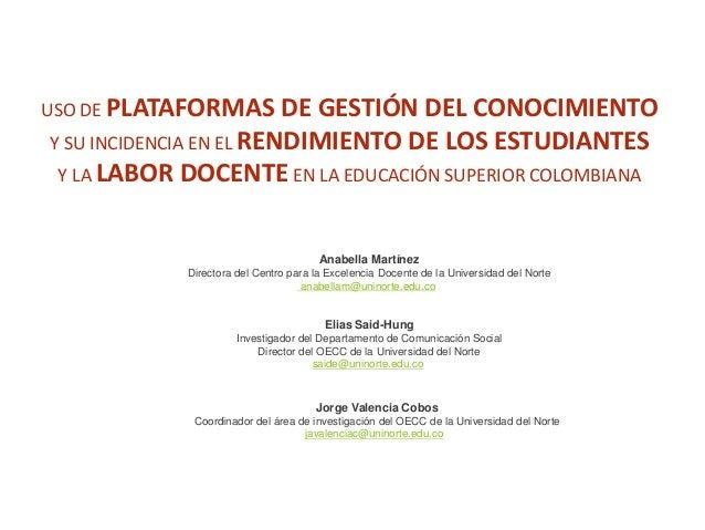 USO DE PLATAFORMAS DE GESTIÓN DEL CONOCIMIENTO Y SU INCIDENCIA EN EL RENDIMIENTO DE LOS ESTUDIANTES Y LA LABOR DOCENTE EN ...