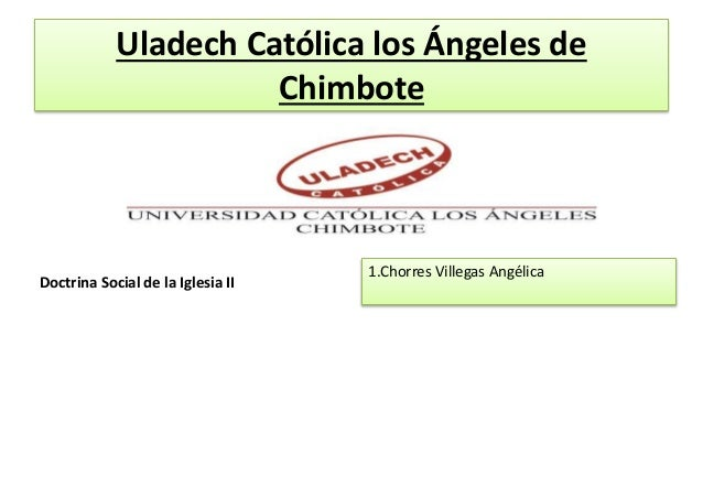 Uladech Católica los Ángeles de Chimbote Doctrina Social de la Iglesia II 1.Chorres Villegas Angélica