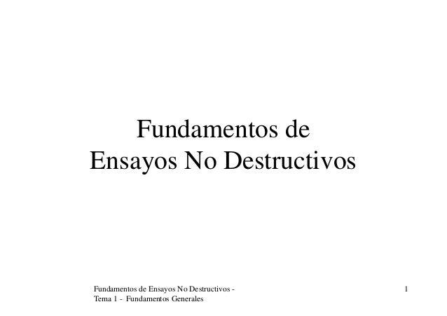 Fundamentos de Ensayos No Destructivos - Tema 1 - Fundamentos Generales 1 Fundamentos de Ensayos No Destructivos