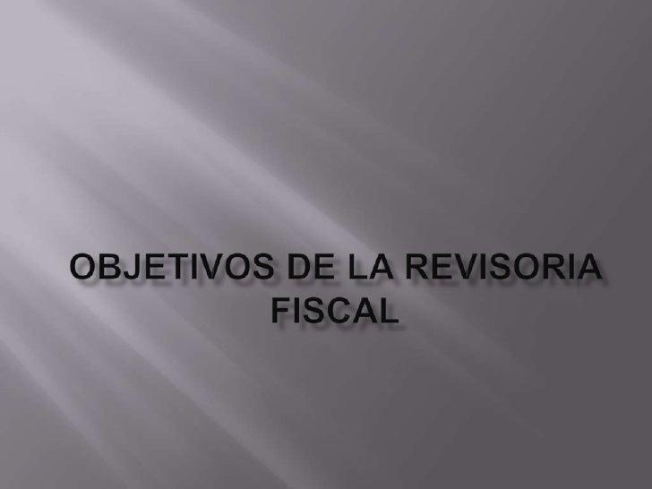OBJETIVOS DE LA REVISORIA FISCAL<br />