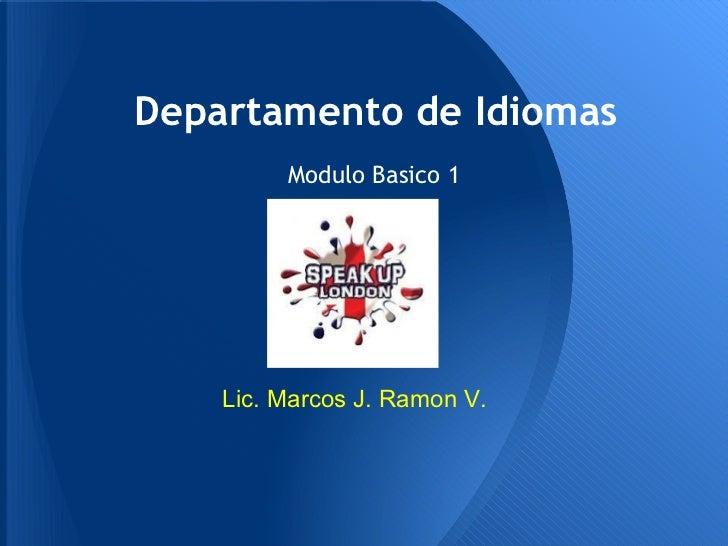 Departamento de Idiomas         Modulo Basico 1    Lic. Marcos J. Ramon V.