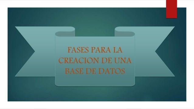 FASES PARA LA CREACION DE UNA BASE DE DATOS
