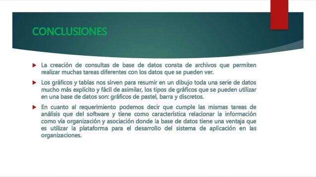CONCLUSIONES  La creación de consultas de base de datos consta de archivos que permiten realizar muchas tareas diferentes...
